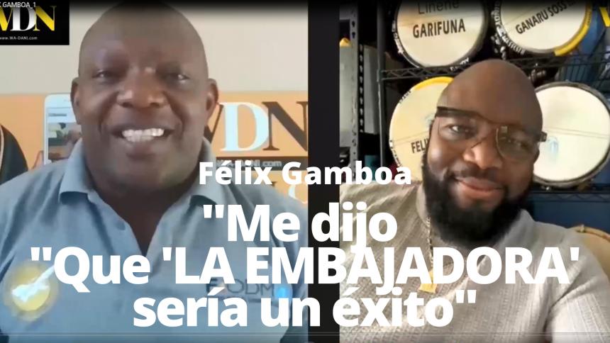 Félix Gamboa: Revela quien le adelantó que 'La Embajadora', sería un éxito en la comunidad